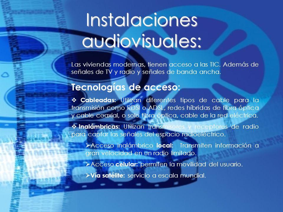 Instalaciones audiovisuales: Las viviendas modernas, tienen acceso a las TIC. Además de señales de TV y radio y señales de banda ancha. Tecnologías de