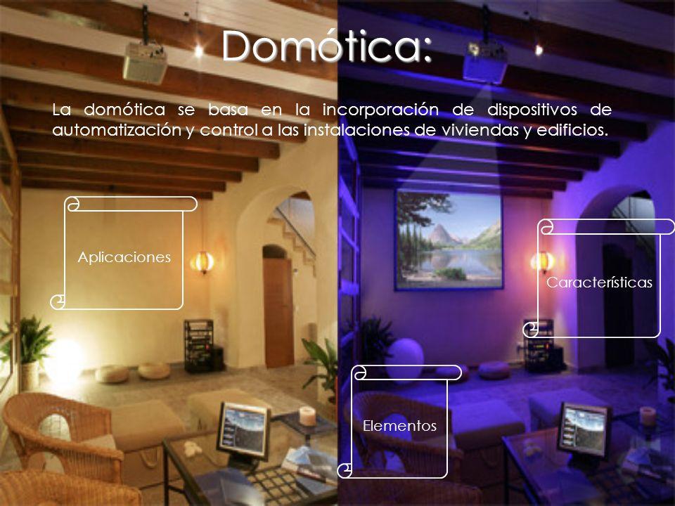 Domótica: La domótica se basa en la incorporación de dispositivos de automatización y control a las instalaciones de viviendas y edificios. Caracterís