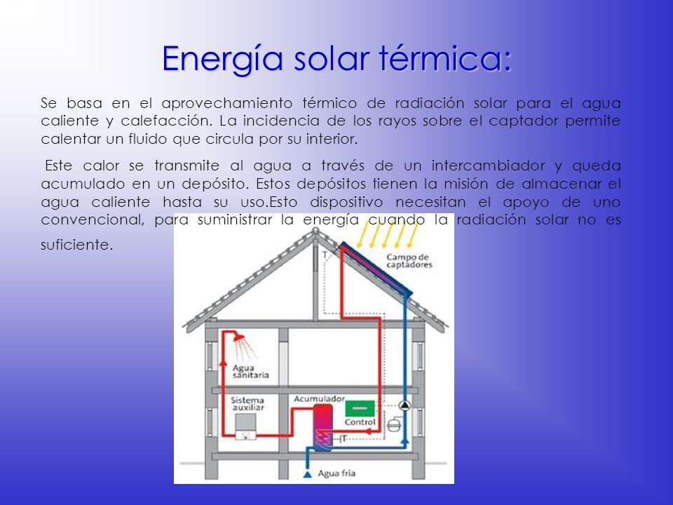Energía solar térmica: Se basa en el aprovechamiento térmico de radiación solar para el agua caliente y calefacción. La incidencia de los rayos sobre