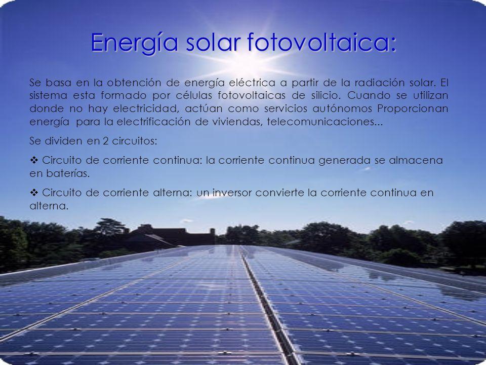 Energía solar fotovoltaica: Se basa en la obtención de energía eléctrica a partir de la radiación solar. El sistema esta formado por células fotovolta