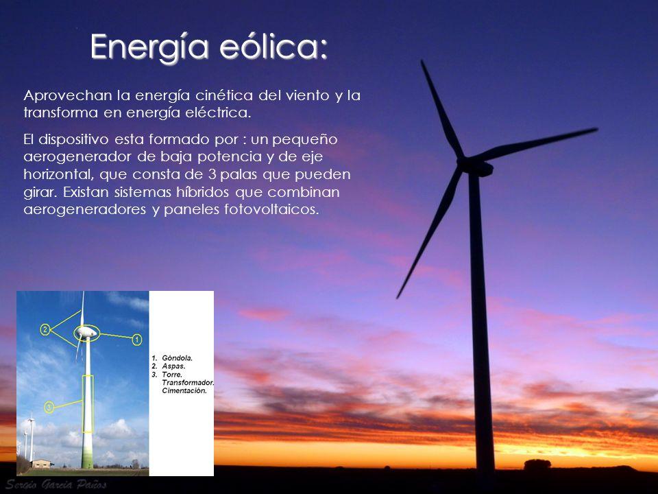 Energía eólica: Aprovechan la energía cinética del viento y la transforma en energía eléctrica. El dispositivo esta formado por : un pequeño aerogener