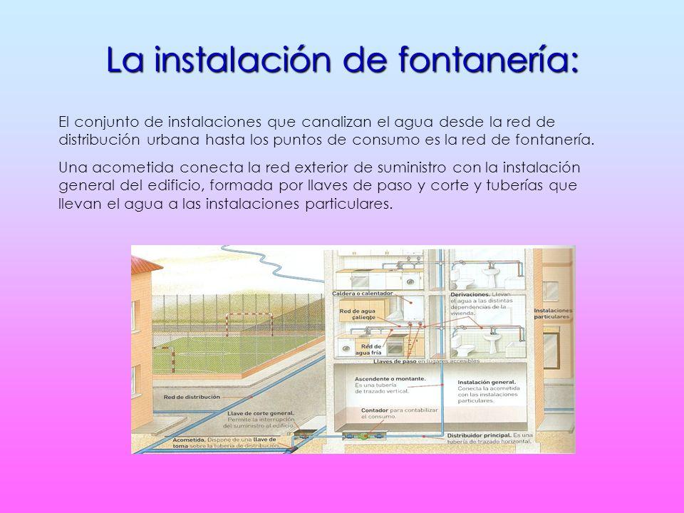 La instalación de fontanería: El conjunto de instalaciones que canalizan el agua desde la red de distribución urbana hasta los puntos de consumo es la red de fontanería.