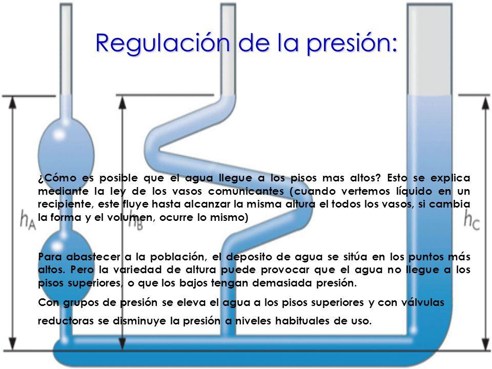Regulación de la presión: ¿Cómo es posible que el agua llegue a los pisos mas altos? Esto se explica mediante la ley de los vasos comunicantes (cuando