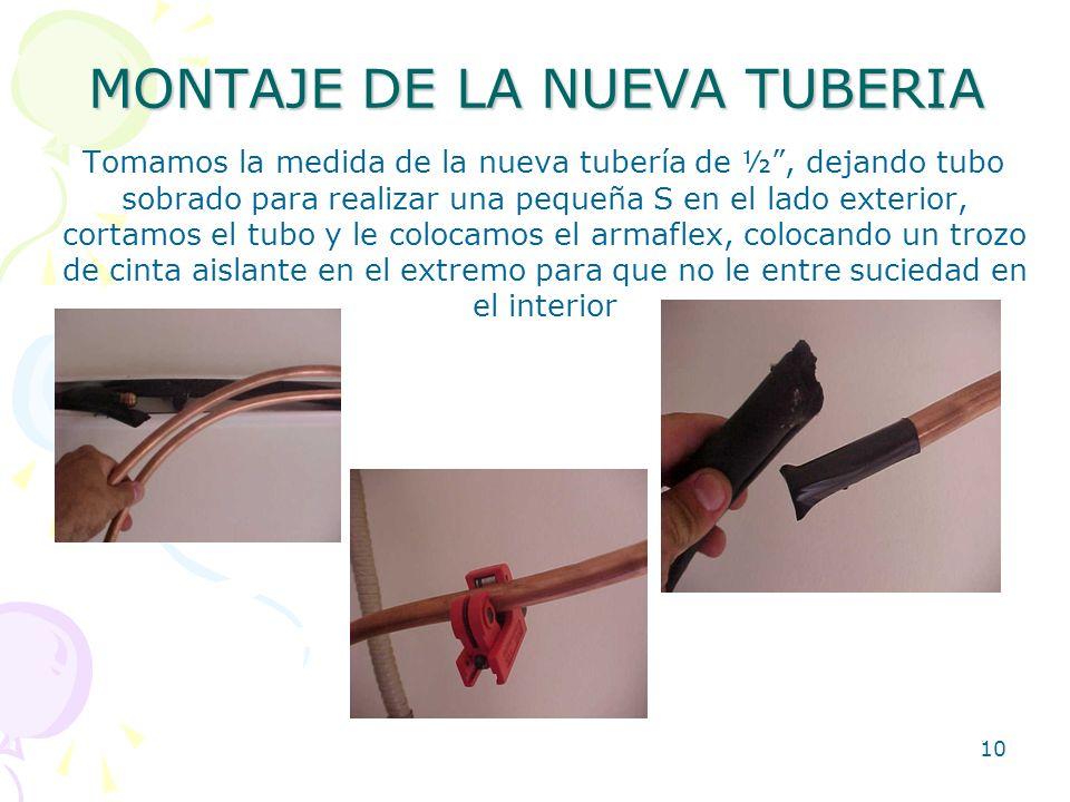 10 MONTAJE DE LA NUEVA TUBERIA Tomamos la medida de la nueva tubería de ½, dejando tubo sobrado para realizar una pequeña S en el lado exterior, corta