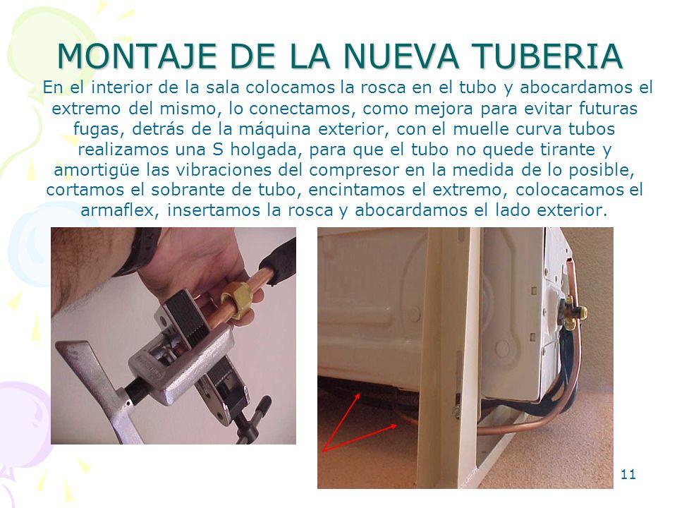 11 MONTAJE DE LA NUEVA TUBERIA En el interior de la sala colocamos la rosca en el tubo y abocardamos el extremo del mismo, lo conectamos, como mejora