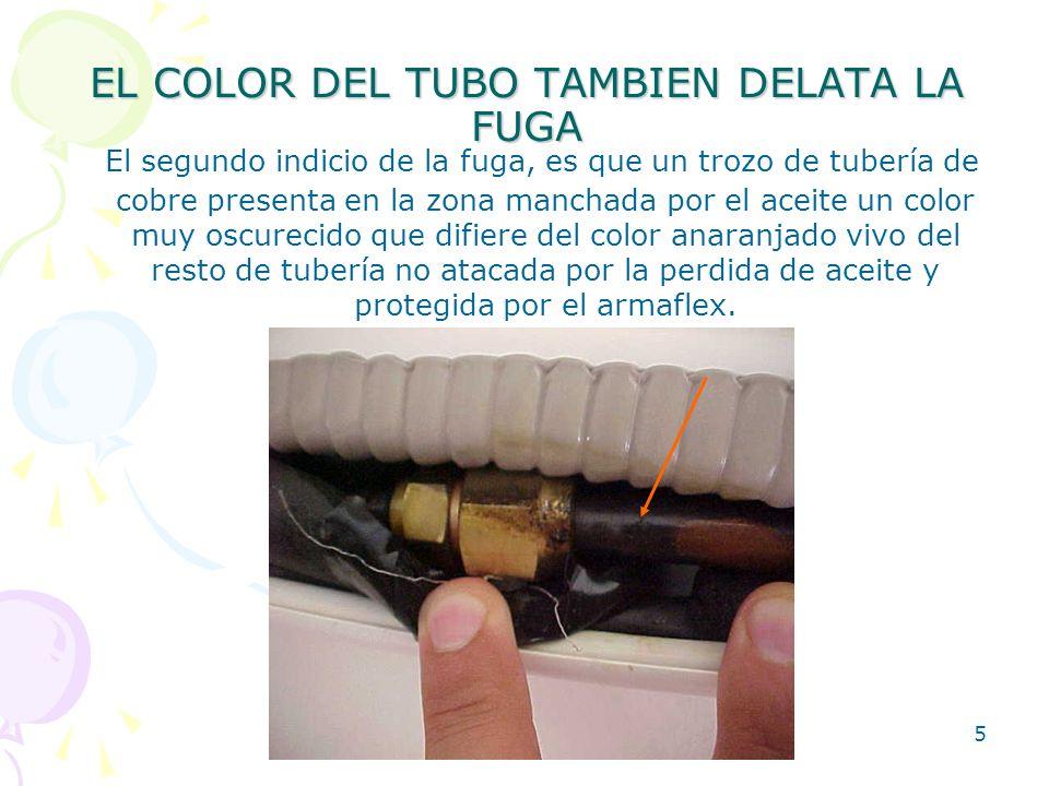 5 EL COLOR DEL TUBO TAMBIEN DELATA LA FUGA El segundo indicio de la fuga, es que un trozo de tubería de cobre presenta en la zona manchada por el acei