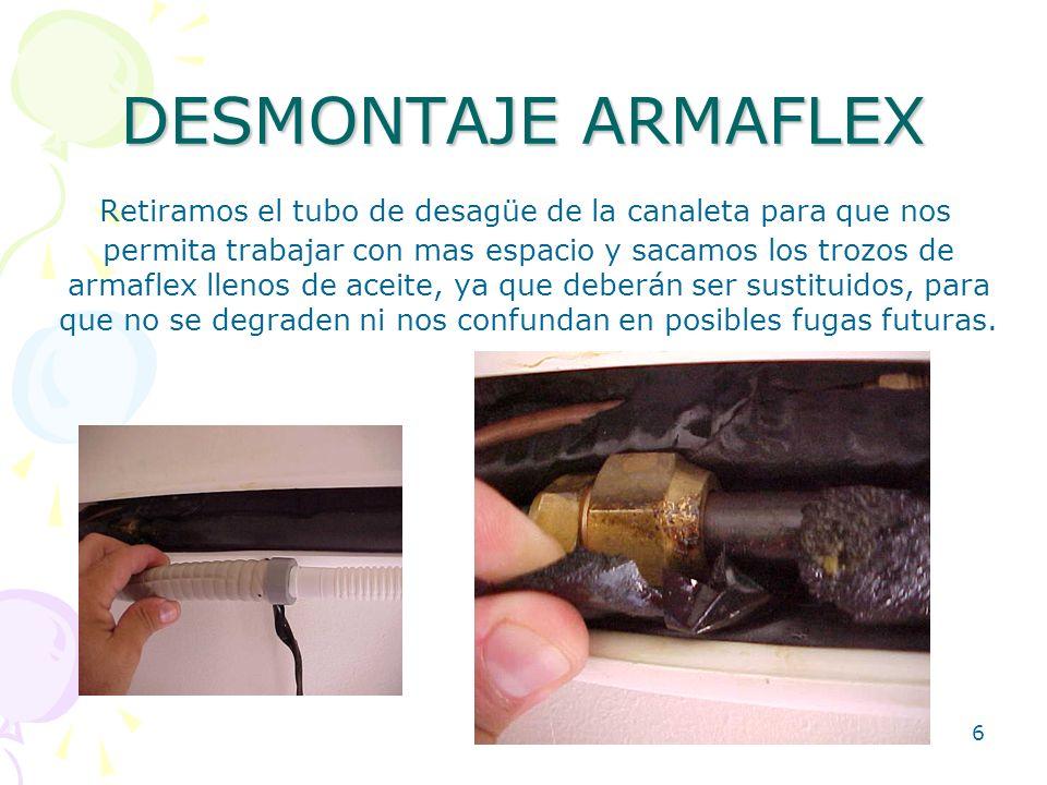 6 DESMONTAJE ARMAFLEX Retiramos el tubo de desagüe de la canaleta para que nos permita trabajar con mas espacio y sacamos los trozos de armaflex lleno