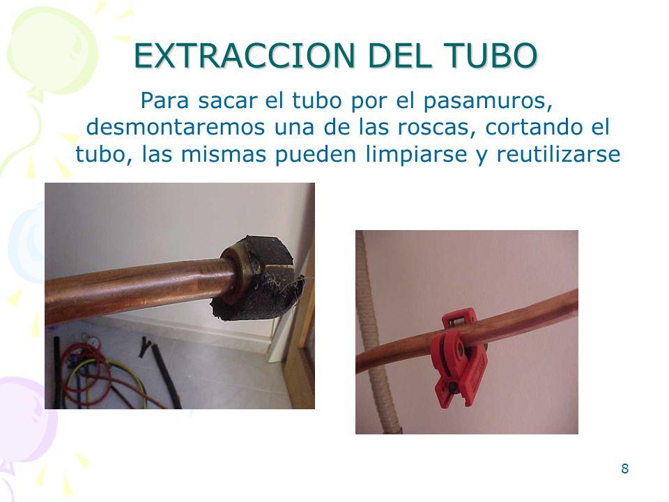 8 EXTRACCION DEL TUBO Para sacar el tubo por el pasamuros, desmontaremos una de las roscas, cortando el tubo, las mismas pueden limpiarse y reutilizar