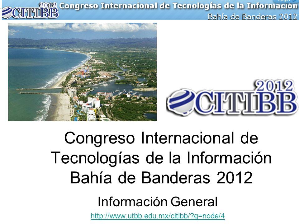 Información General http://www.utbb.edu.mx/citibb/ q=node/4 Congreso Internacional de Tecnologías de la Información Bahía de Banderas 2012