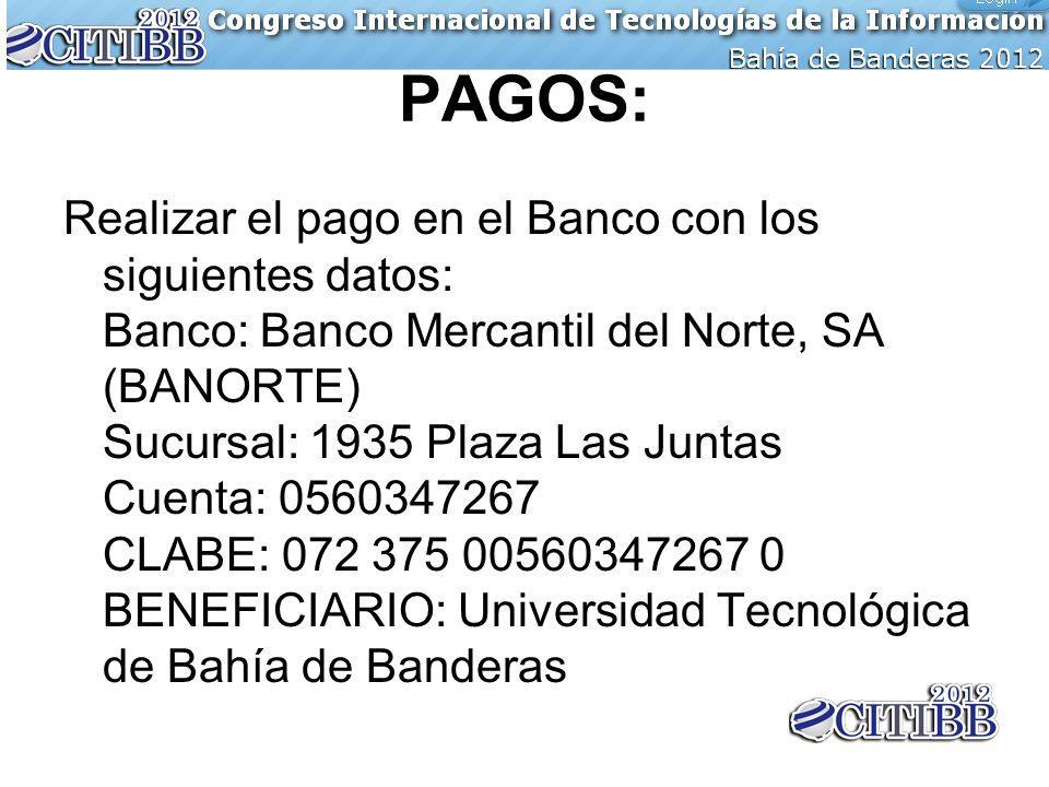 PAGOS: Realizar el pago en el Banco con los siguientes datos: Banco: Banco Mercantil del Norte, SA (BANORTE) Sucursal: 1935 Plaza Las Juntas Cuenta: 0560347267 CLABE: 072 375 00560347267 0 BENEFICIARIO: Universidad Tecnológica de Bahía de Banderas
