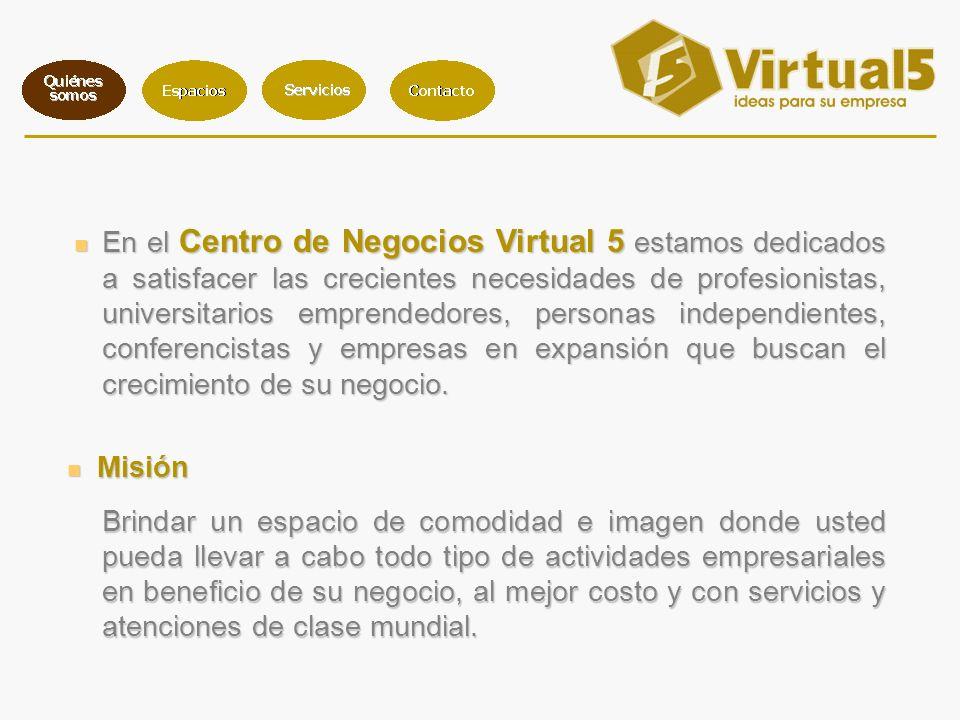 En el Centro de Negocios Virtual 5 estamos dedicados a satisfacer las crecientes necesidades de profesionistas, universitarios emprendedores, personas independientes, conferencistas y empresas en expansión que buscan el crecimiento de su negocio.