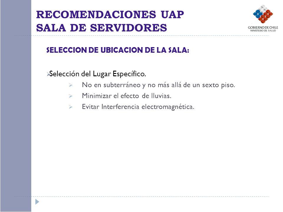 SELECCION DE UBICACION DE LA SALA: Selección del Lugar Específico. No en subterráneo y no más allá de un sexto piso. Minimizar el efecto de lluvias. E