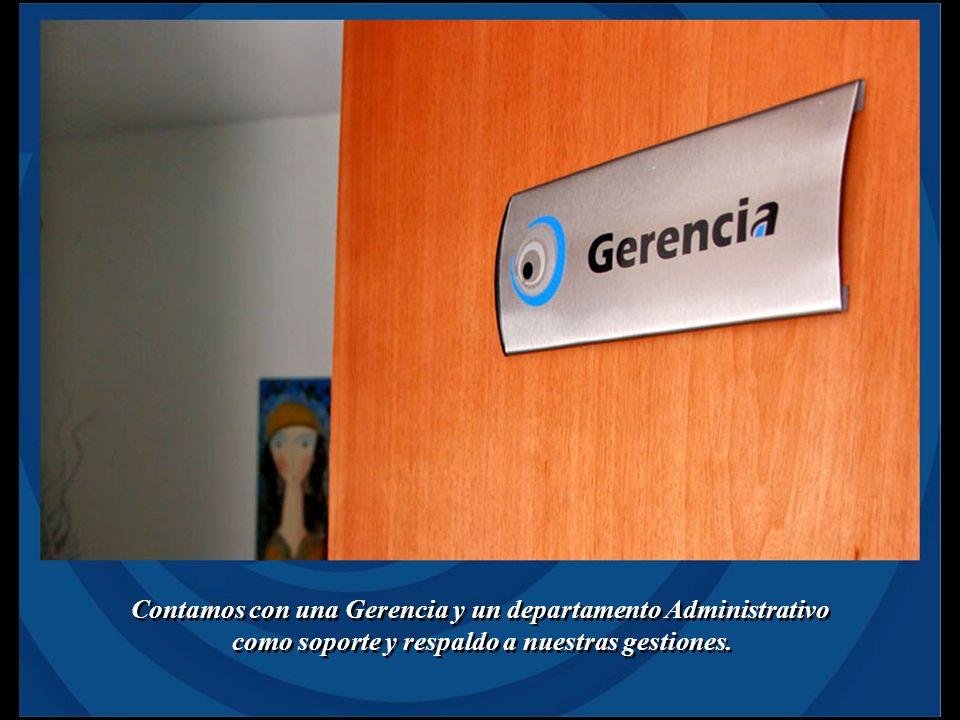Contamos con una Gerencia y un departamento Administrativo como soporte y respaldo a nuestras gestiones.