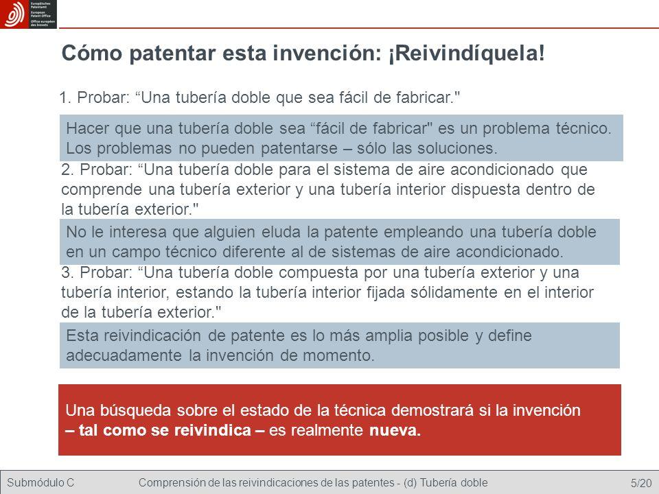 Submódulo CComprensión de las reivindicaciones de las patentes - (d) Tubería doble 6/20 Resultado de la búsqueda sobre el estado de la técnica La búsqueda sobre el estado de la técnica arrojó la solicitud de patente europea núm.
