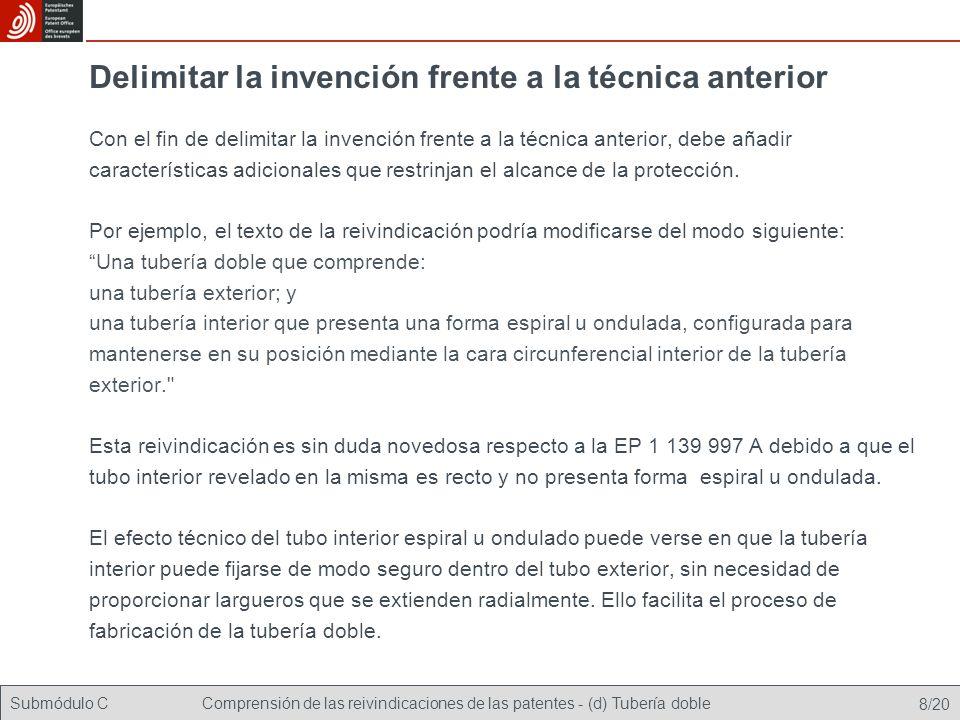 Submódulo CComprensión de las reivindicaciones de las patentes - (d) Tubería doble 8/20 Delimitar la invención frente a la técnica anterior Con el fin de delimitar la invención frente a la técnica anterior, debe añadir características adicionales que restrinjan el alcance de la protección.