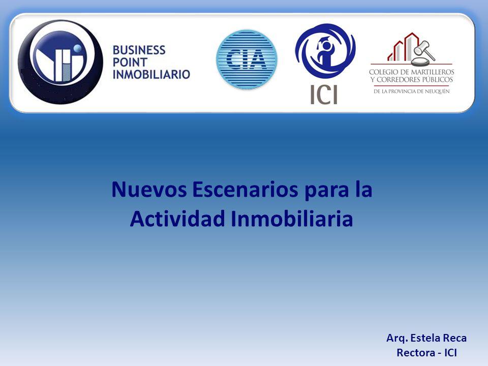 Nuevos Escenarios para la Actividad Inmobiliaria Arq. Estela Reca Rectora - ICI