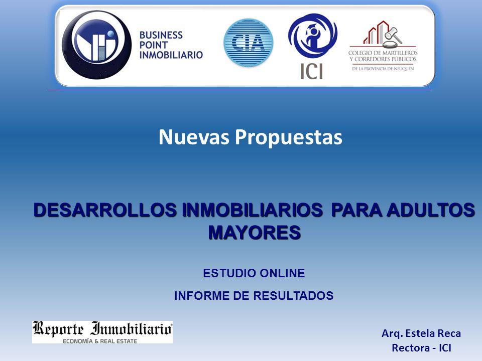 Arq. Estela Reca Rectora - ICI Nuevas Propuestas DESARROLLOS INMOBILIARIOS PARA ADULTOS MAYORES ESTUDIO ONLINE INFORME DE RESULTADOS