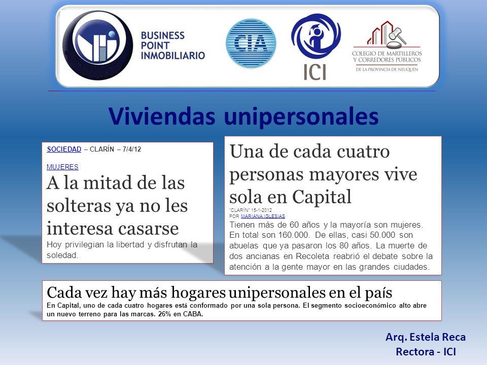 Arq. Estela Reca Rectora - ICI Viviendas unipersonales SOCIEDADSOCIEDAD – CLARÍN – 7/4/12 MUJERES A la mitad de las solteras ya no les interesa casars