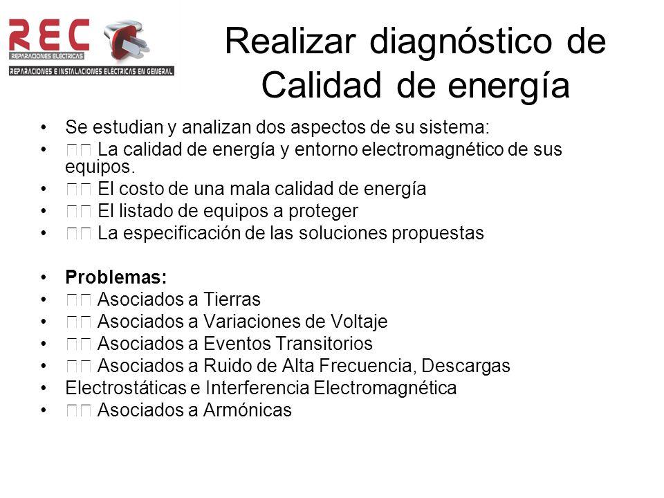 Realizar diagnóstico de Calidad de energía Se estudian y analizan dos aspectos de su sistema: La calidad de energía y entorno electromagnético de sus equipos.