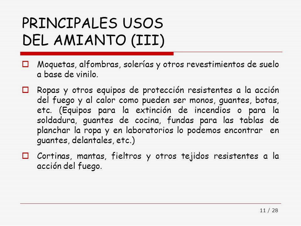 11 / 28 PRINCIPALES USOS DEL AMIANTO (III) Moquetas, alfombras, solerías y otros revestimientos de suelo a base de vinilo. Ropas y otros equipos de pr