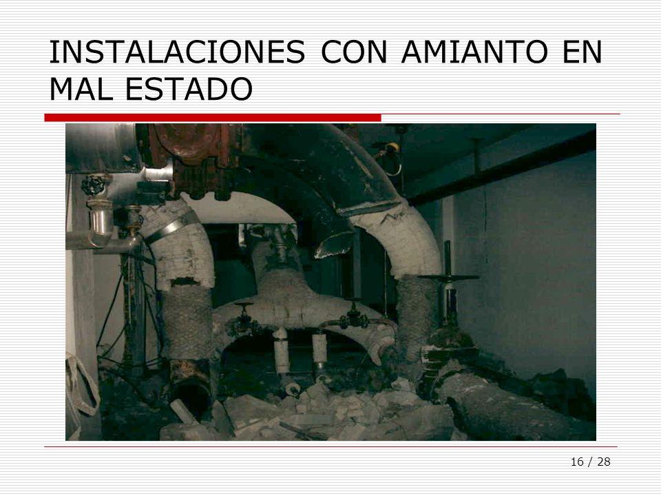 16 / 28 INSTALACIONES CON AMIANTO EN MAL ESTADO