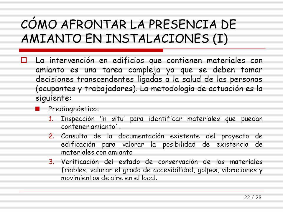 22 / 28 CÓMO AFRONTAR LA PRESENCIA DE AMIANTO EN INSTALACIONES (I) La intervención en edificios que contienen materiales con amianto es una tarea comp