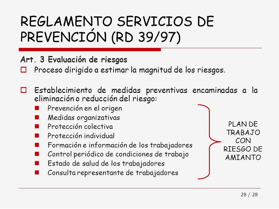28 / 28 REGLAMENTO SERVICIOS DE PREVENCIÓN (RD 39/97) Art. 3 Evaluación de riesgos Proceso dirigido a estimar la magnitud de los riesgos. Establecimie