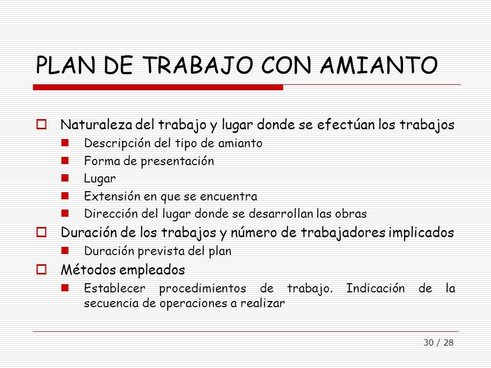 30 / 28 PLAN DE TRABAJO CON AMIANTO Naturaleza del trabajo y lugar donde se efectúan los trabajos Descripción del tipo de amianto Forma de presentació