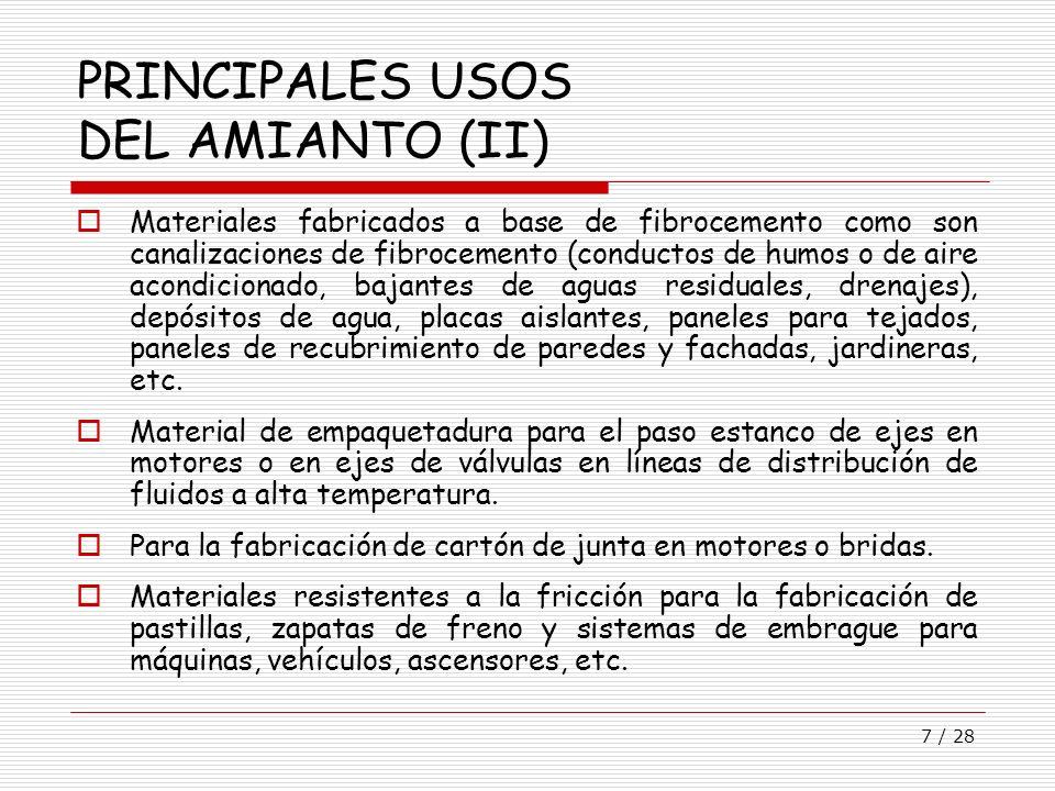 7 / 28 PRINCIPALES USOS DEL AMIANTO (II) Materiales fabricados a base de fibrocemento como son canalizaciones de fibrocemento (conductos de humos o de