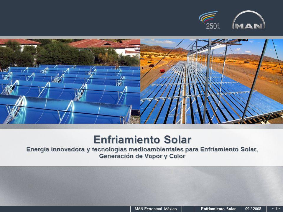 MAN Ferrostaal México Enfriamiento Solar 09 / 2008 Enfriamiento Solar Energía innovadora y tecnologías medioambientales para Enfriamiento Solar, Gener