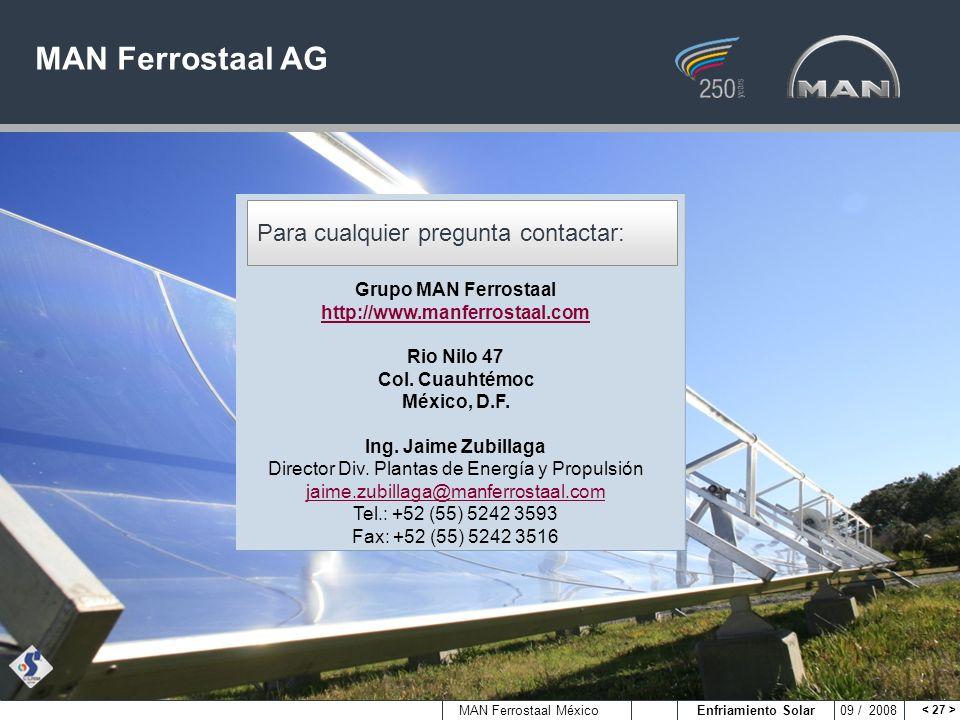 MAN Ferrostaal México Enfriamiento Solar 09 / 2008 Para cualquier pregunta contactar: MAN Ferrostaal AG Grupo MAN Ferrostaal http://www.manferrostaal.