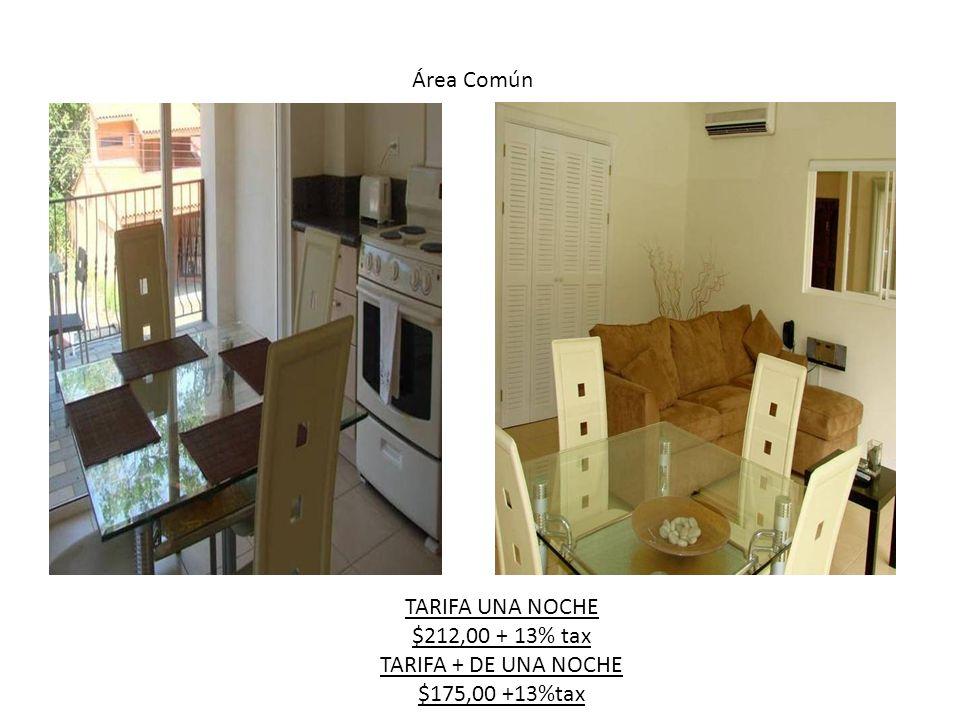 Área Común TARIFA UNA NOCHE $212,00 + 13% tax TARIFA + DE UNA NOCHE $175,00 +13%tax