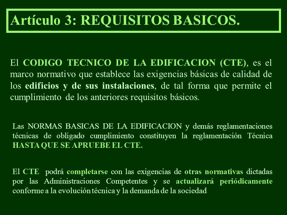 Artículo 3: REQUISITOS BASICOS. El CODIGO TECNICO DE LA EDIFICACION (CTE), es el marco normativo que establece las exigencias básicas de calidad de lo