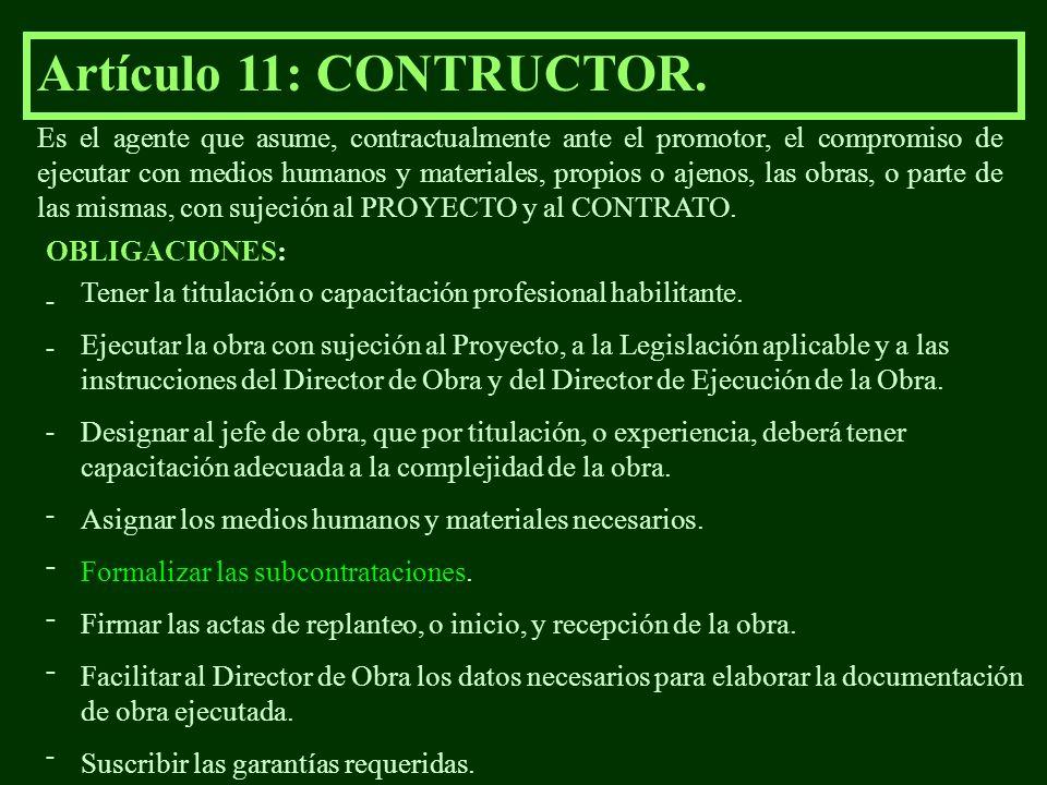 Artículo 11: CONTRUCTOR. Es el agente que asume, contractualmente ante el promotor, el compromiso de ejecutar con medios humanos y materiales, propios