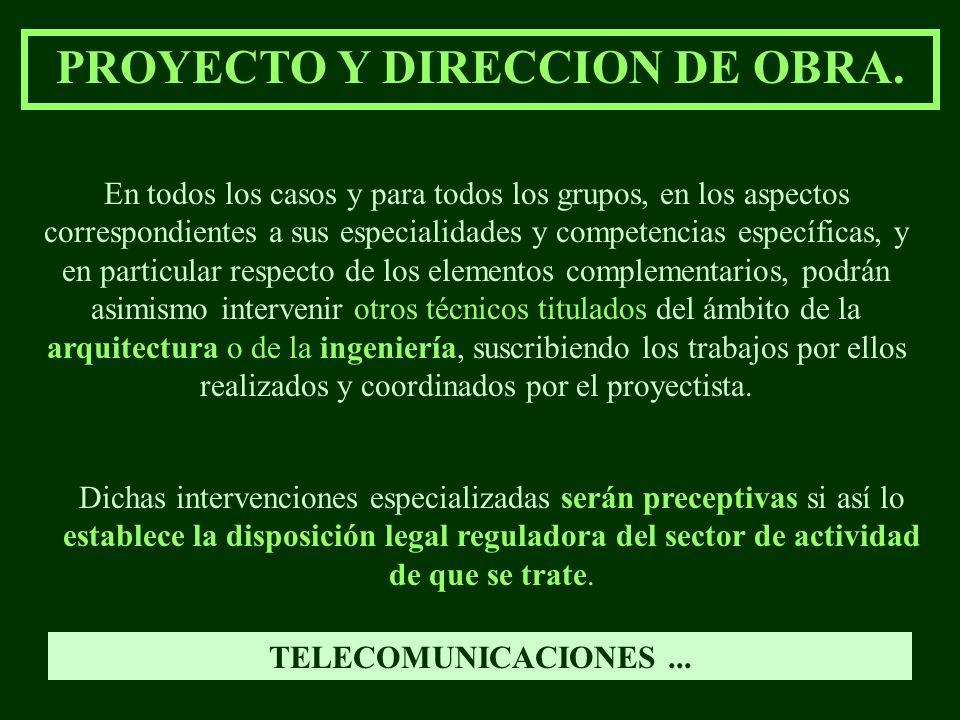 PROYECTO Y DIRECCION DE OBRA. En todos los casos y para todos los grupos, en los aspectos correspondientes a sus especialidades y competencias específ