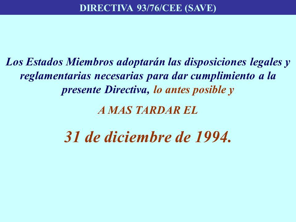 DIRECTIVA 93/76/CEE (SAVE) Los Estados Miembros adoptarán las disposiciones legales y reglamentarias necesarias para dar cumplimiento a la presente Di