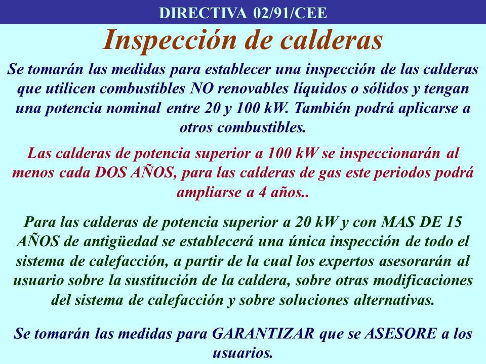 DIRECTIVA 02/91/CEE Inspección de calderas Se tomarán las medidas para establecer una inspección de las calderas que utilicen combustibles NO renovabl