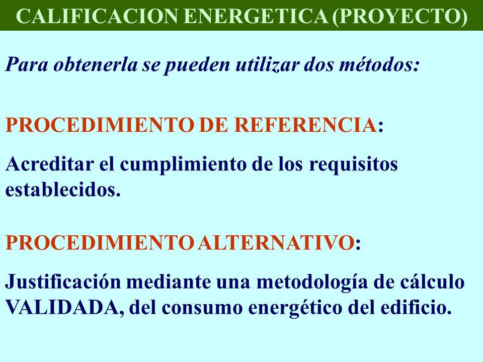 CALIFICACION ENERGETICA (PROYECTO) PROCEDIMIENTO DE REFERENCIA: Acreditar el cumplimiento de los requisitos establecidos. Para obtenerla se pueden uti