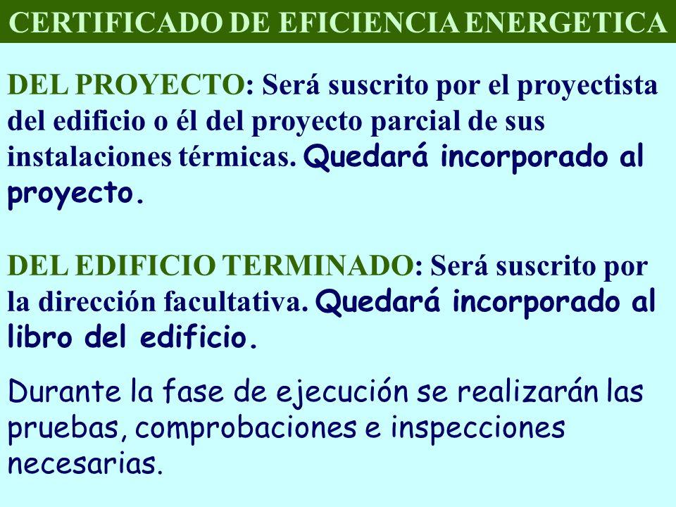 CERTIFICADO DE EFICIENCIA ENERGETICA DEL PROYECTO: Será suscrito por el proyectista del edificio o él del proyecto parcial de sus instalaciones térmic