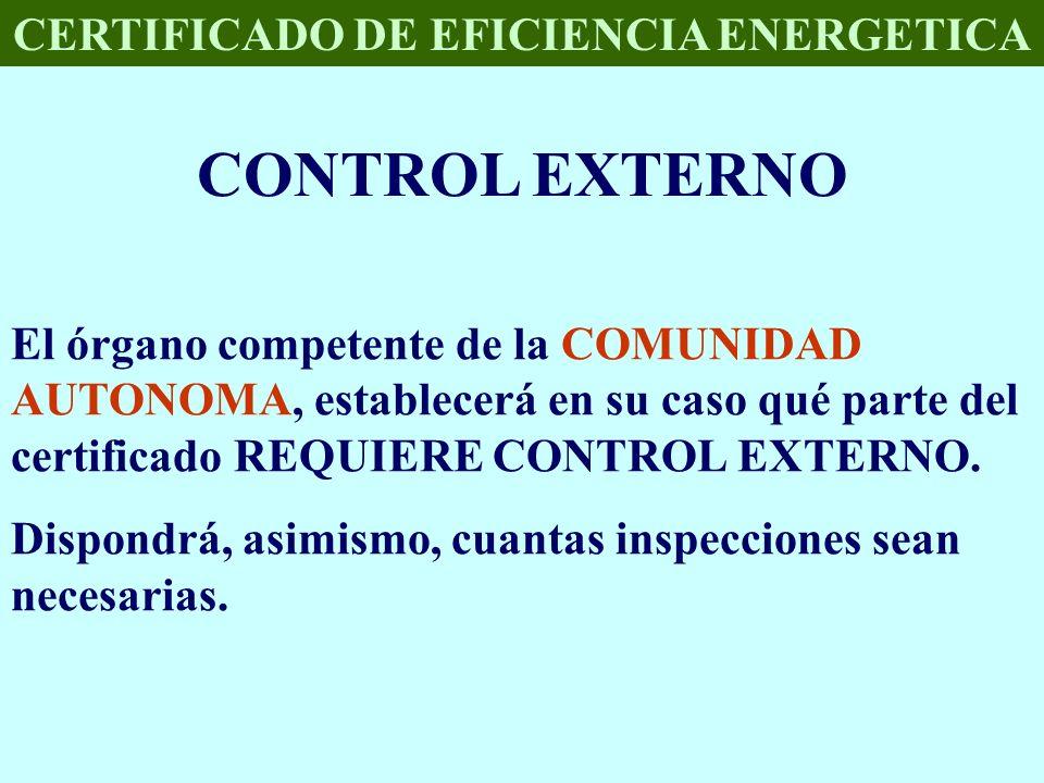 CERTIFICADO DE EFICIENCIA ENERGETICA CONTROL EXTERNO El órgano competente de la COMUNIDAD AUTONOMA, establecerá en su caso qué parte del certificado R
