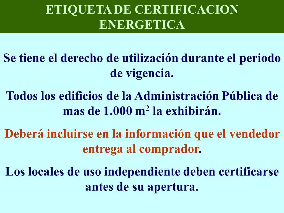 ETIQUETA DE CERTIFICACION ENERGETICA Se tiene el derecho de utilización durante el periodo de vigencia. Todos los edificios de la Administración Públi