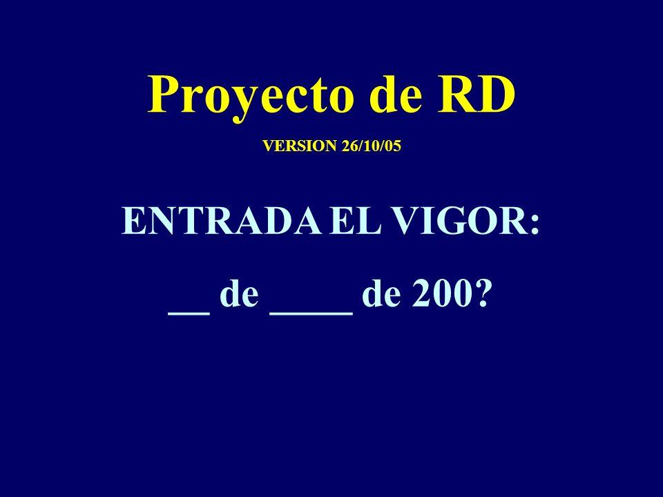 Proyecto de RD VERSION 26/10/05 ENTRADA EL VIGOR: __ de ____ de 200?