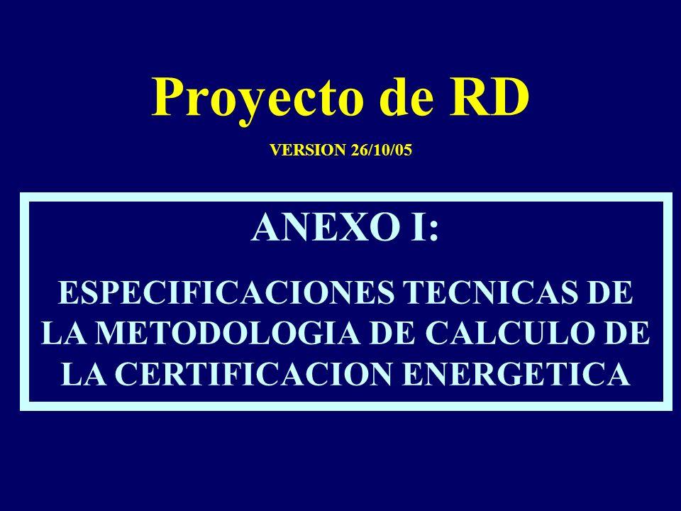 Proyecto de RD VERSION 26/10/05 ANEXO I: ESPECIFICACIONES TECNICAS DE LA METODOLOGIA DE CALCULO DE LA CERTIFICACION ENERGETICA