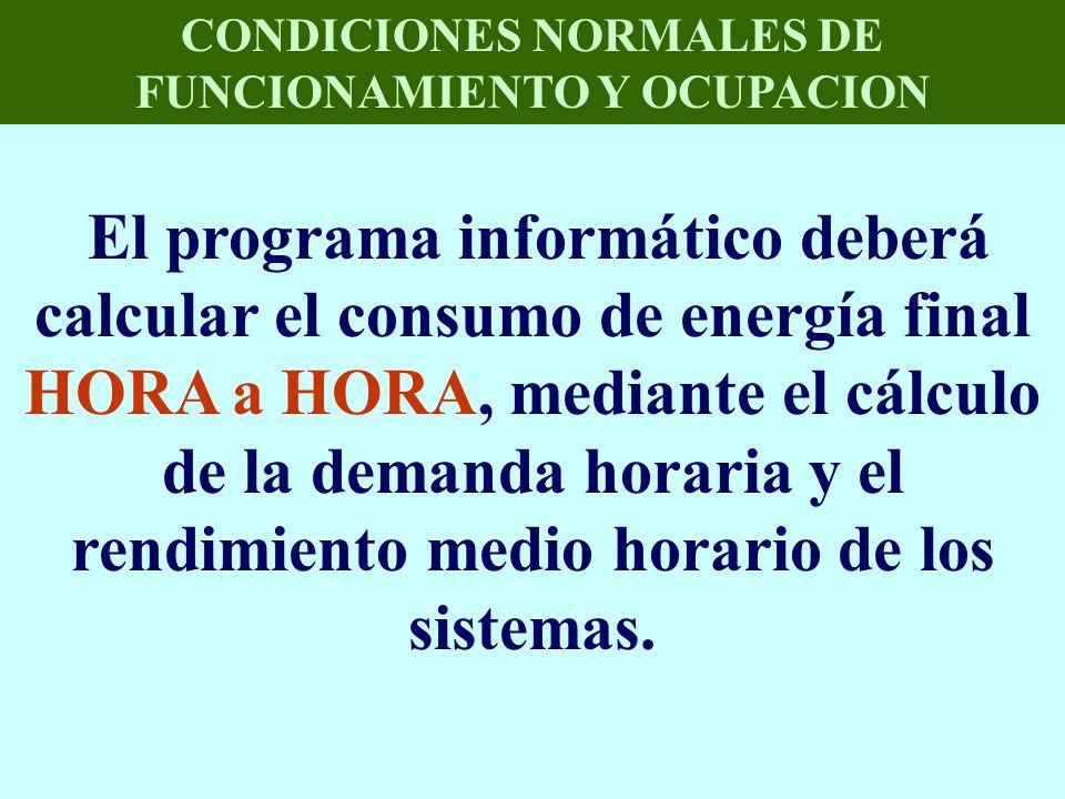 CONDICIONES NORMALES DE FUNCIONAMIENTO Y OCUPACION El programa informático deberá calcular el consumo de energía final HORA a HORA, mediante el cálcul