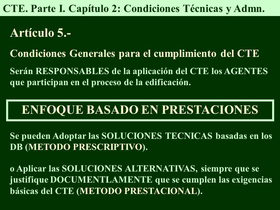 CTE. Parte I. Capítulo 2: Condiciones Técnicas y Admn. Artículo 5.- Condiciones Generales para el cumplimiento del CTE Serán RESPONSABLES de la aplica