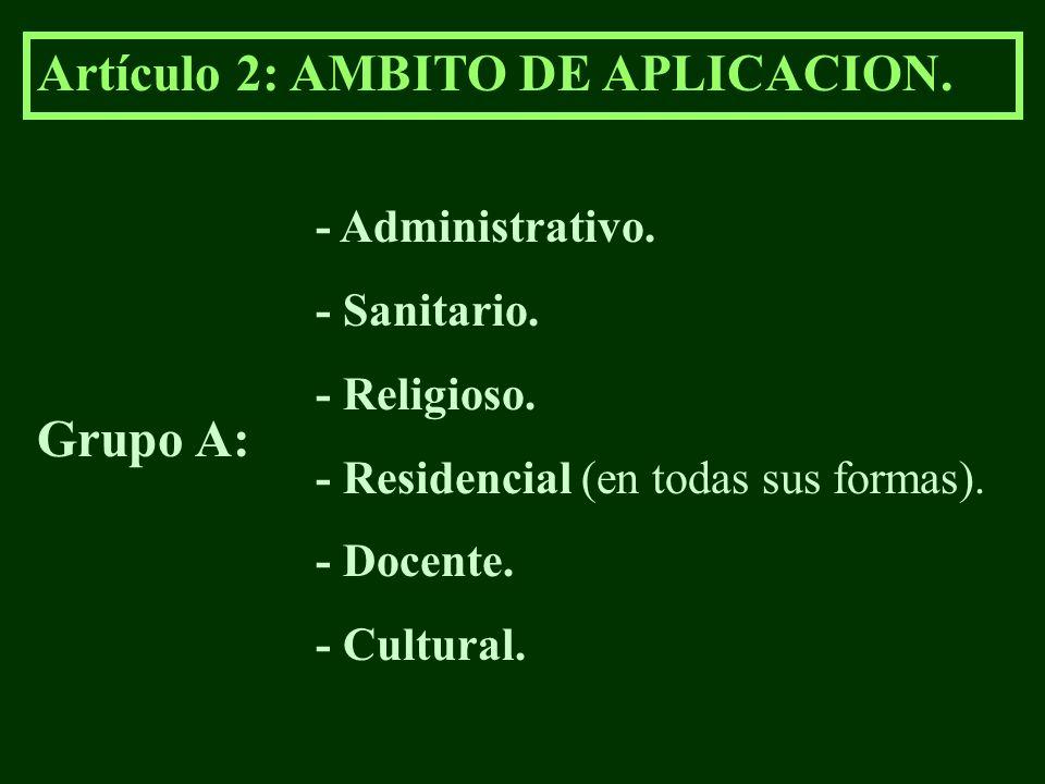 Artículo 2: AMBITO DE APLICACION. Grupo A: - Administrativo. - Sanitario. - Religioso. - Residencial (en todas sus formas). - Docente. - Cultural.