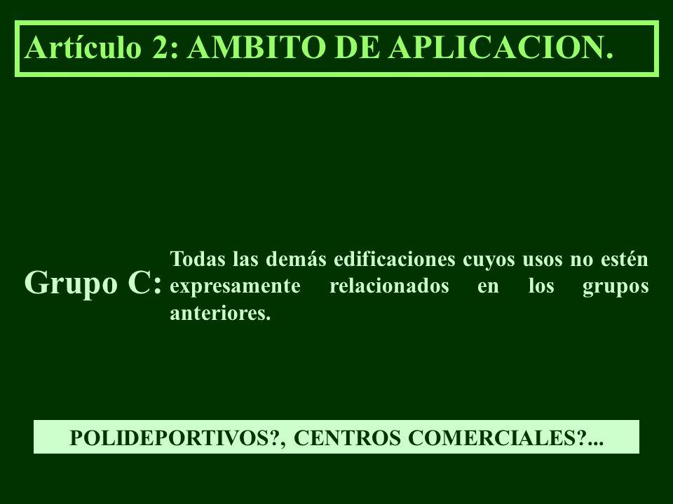 Artículo 2: AMBITO DE APLICACION. Grupo C: Todas las demás edificaciones cuyos usos no estén expresamente relacionados en los grupos anteriores. POLID