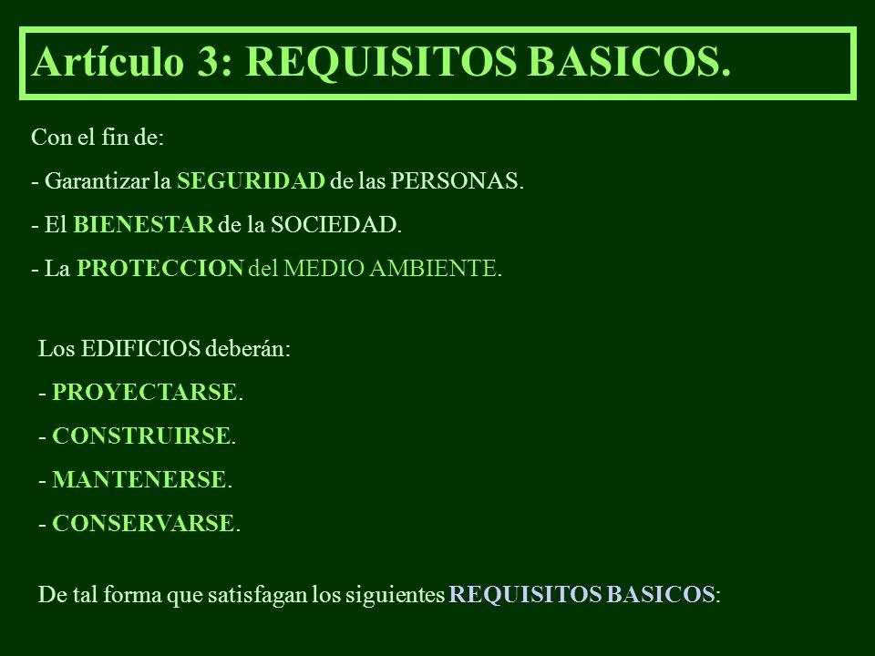 Artículo 3: REQUISITOS BASICOS. Con el fin de: - Garantizar la SEGURIDAD de las PERSONAS. - El BIENESTAR de la SOCIEDAD. - La PROTECCION del MEDIO AMB