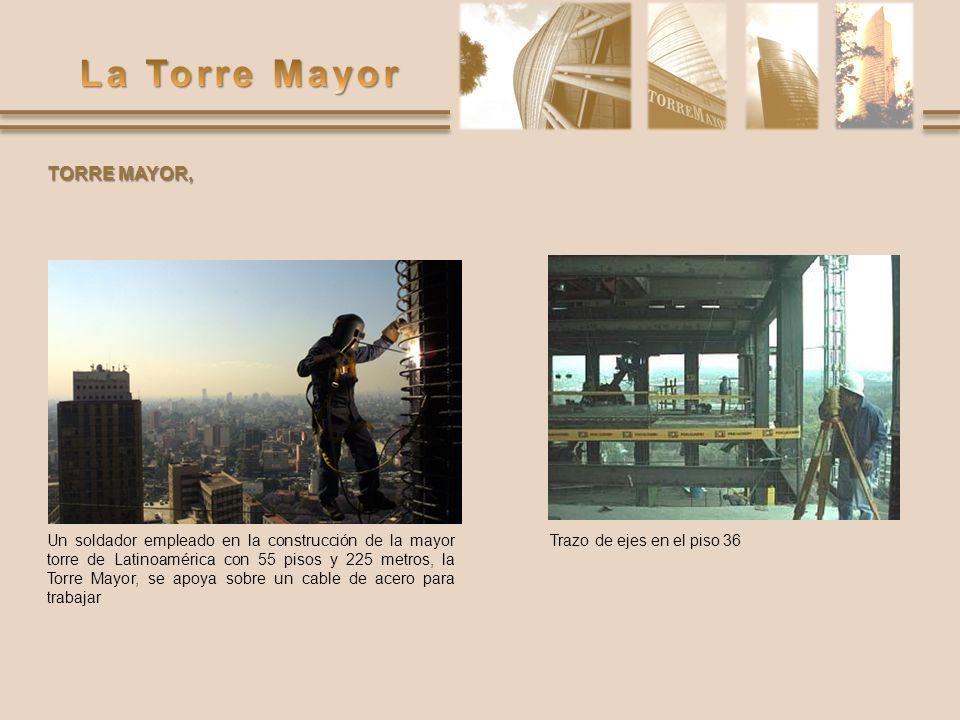 TORRE MAYOR, Trazo de ejes en el piso 36Un soldador empleado en la construcción de la mayor torre de Latinoamérica con 55 pisos y 225 metros, la Torre
