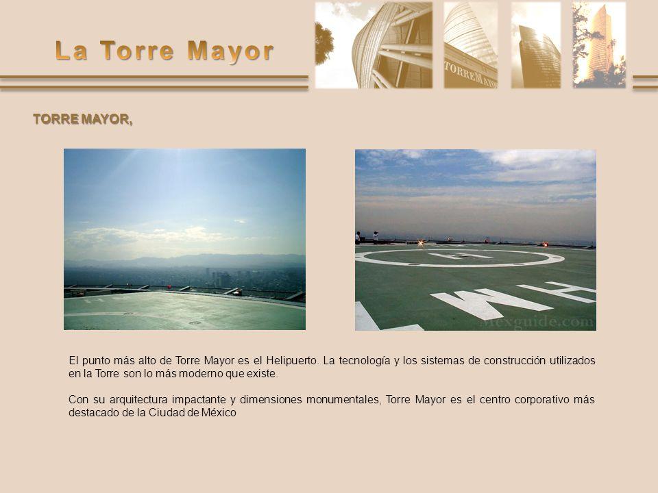 El punto más alto de Torre Mayor es el Helipuerto. La tecnología y los sistemas de construcción utilizados en la Torre son lo más moderno que existe.